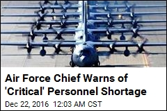 Air Force Chief Warns of 'Critical' Personnel Shortage