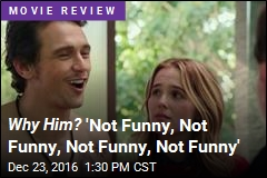 Why Him? 'Not Funny, Not Funny, Not Funny, Not Funny'