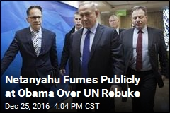 Netanyahu Fumes Publicly at Obama Over UN Rebuke
