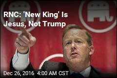 RNC: 'New King' Is Jesus, Not Trump