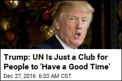 Trump: UN Is Just a Club for People to 'Have a Good Time'