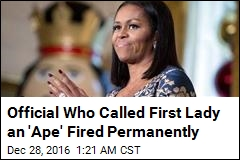 Official Who Called First Lady an 'Ape' Fired Permanently