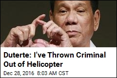 Duterte: I've Thrown Criminal Out of Helicopter