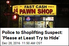 Police to Shoplifting Suspect: You're Making This Too Easy