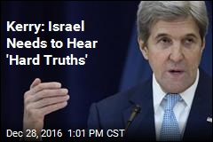 Kerry: Israel Needs to Hear 'Hard Truths'