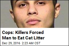 Cops: Killers Forced Man to Eat Cat Litter