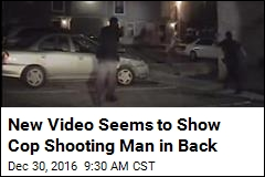 New Video Seems to Show Cop Shooting Man in Back