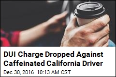 DUI Charge Dropped Against Caffeinated California Driver