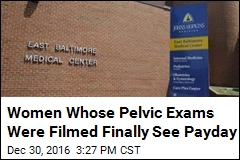 Women Whose Pelvic Exams Were Filmed Finally See Payday