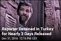 Reporter Detained in Turkey for Nearly 3 Days Released