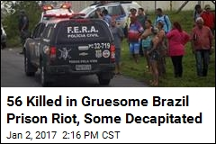 60 Killed in Gruesome Brazil Prison Riot, Some Decapitated