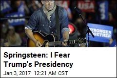 Springsteen: I'm Dreading Trump's Presidency