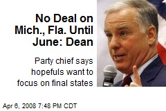 No Deal on Mich., Fla. Until June: Dean