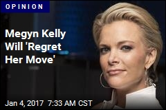 Megyn Kelly's Move Is a Misstep