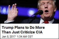 Trump Plans to Do More Than Just Criticize CIA