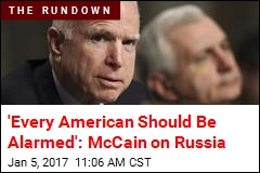 'Every American Should Be Alarmed': McCain on Russia