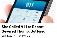 She Called 911 to Report Severed Thumb, Got Fired