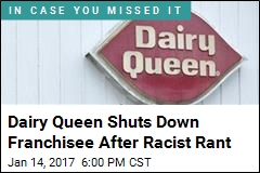 Dairy Queen Location Shut Down After Racist Rant