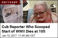 Cub Reporter Who Scooped Start of WWII Dies at 105