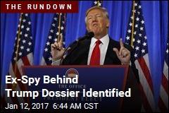 Ex-Spy Behind Trump Dossier Identified