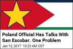 Poland Official Has Talks With San Escobar. One Problem