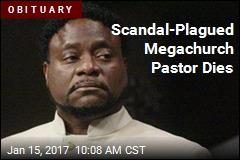 Scandal-Plagued Megachurch Pastor Dies