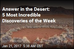 Answer in the Desert: 5 Most Incredible Discoveries of the Week