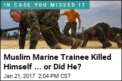 Muslim Marine Trainee Killed Himself ... or Did He?