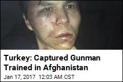 Turkey: Captured Gunman Trained in Afghanistan