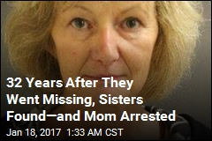 32 Years After They Went Missing, Sisters Found—and Mom Arrested