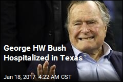 George HW Bush Hospitalized in Texas