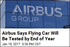 Airbus Says Flying Car Will Be Tested by End of Year