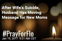 After Wife's Suicide, Husband Has Moving Message for New Moms