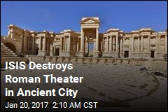 ISIS Destroys Roman Theater in Ancient City