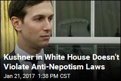 Kushner in White House Doesn't Violate Anti-Nepotism Laws