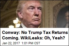 Conway: No Trump Tax Returns Coming. WikiLeaks: Oh, Yeah?