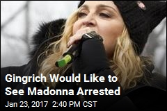 Gingrich Would Like to See Madonna Arrested