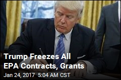 Trump Freezes All EPA Contracts, Grants