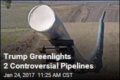 Trump Greenlights 2 Controversial Pipelines