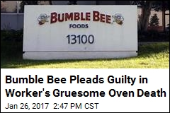 Bumble Bee Pleads Guilty in Gruesome Death of Worker