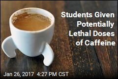 Students Given Potentially Lethal Doses of Caffeine