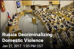 Russia Decriminalizing Domestic Violence