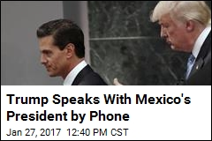 Trump Speaks With Mexico's President by Phone