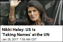 Nikki Haley: US Is 'Taking Names' at the UN