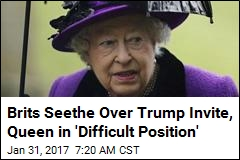 Brits Seethe Over Trump Invite, Queen in 'Difficult Position'