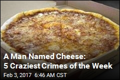 A Man Named Cheese: 5 Craziest Crimes of the Week