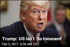 Trump: US Isn't 'So Innocent'