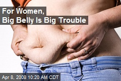 For Women, Big Belly Is Big Trouble