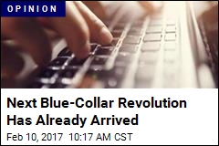 Next Blue-Collar Revolution Has Already Arrived