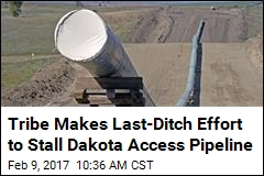 Tribe Makes Last-Ditch Effort to Stall Dakota Access Pipeline